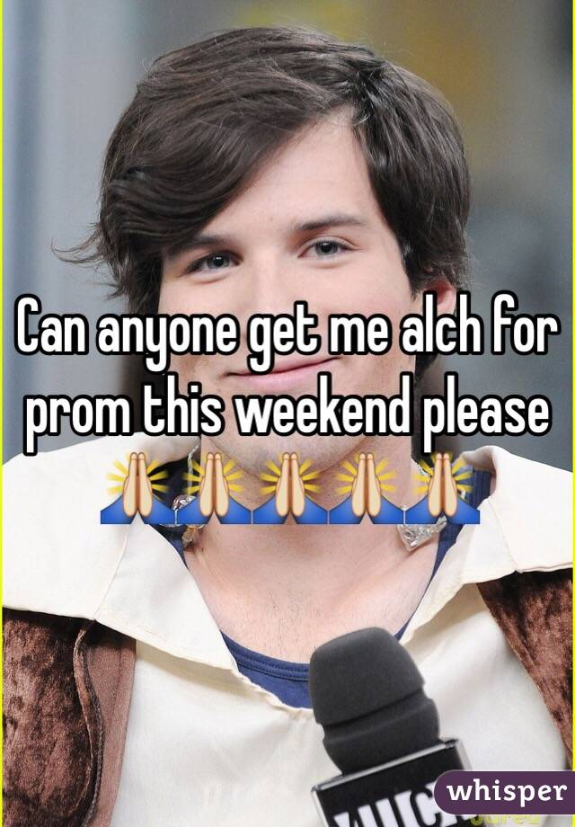 Can anyone get me alch for prom this weekend please 🙏🙏🙏🙏🙏
