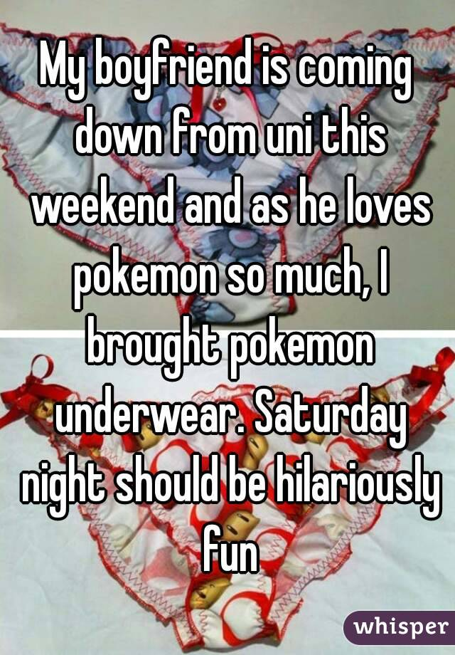 My boyfriend is coming down from uni this weekend and as he loves pokemon so much, I brought pokemon underwear. Saturday night should be hilariously fun