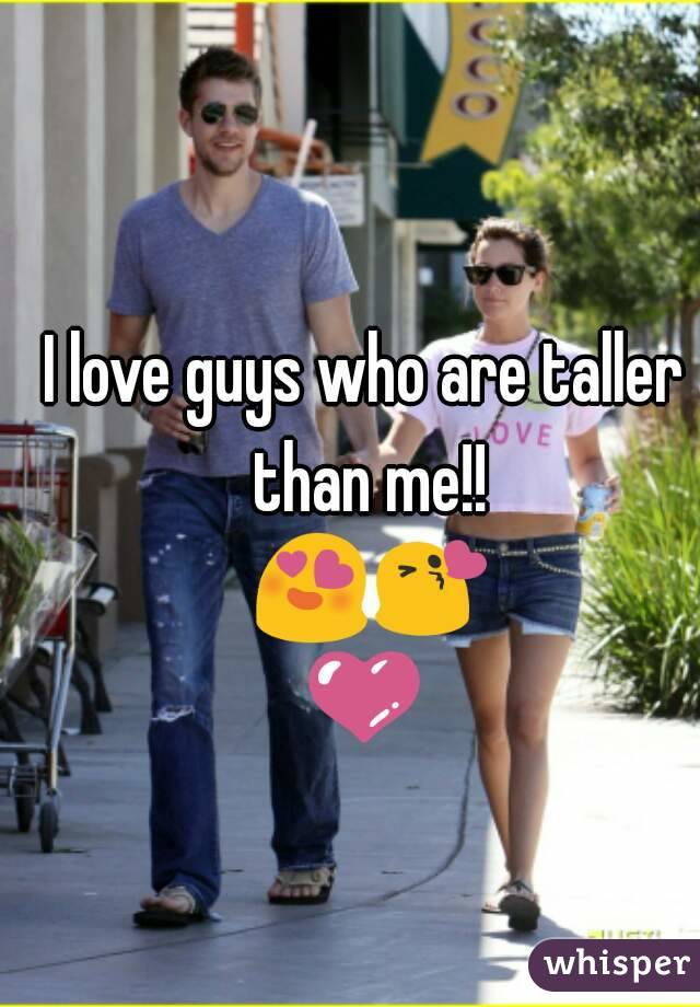 I love guys who are taller than me!! 😍😘💜💖