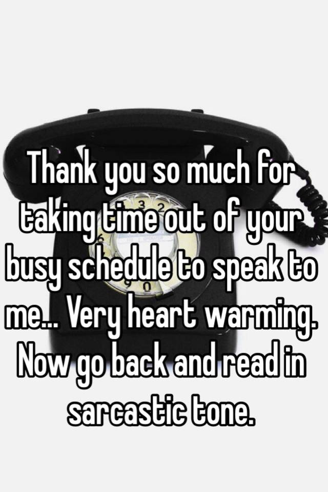 Thank You So Much For Taking Time Out Of Your Busy Schedule To Speak