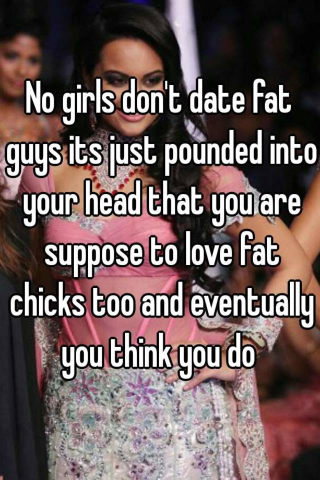 Guys who date fat chicks