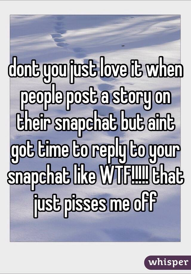 dont you just love it when people post a story on their snapchat but rh whisper sh