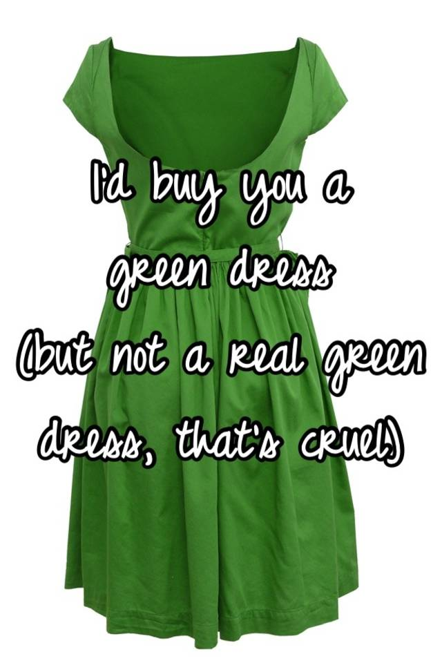 I'd buy you a green dress (but not a