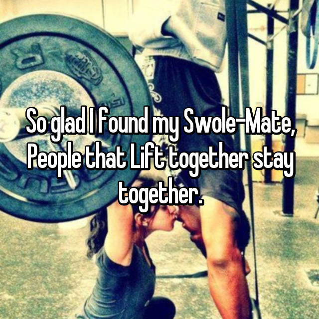 So glad I found my Swole-Mate, People that Lift together stay together.