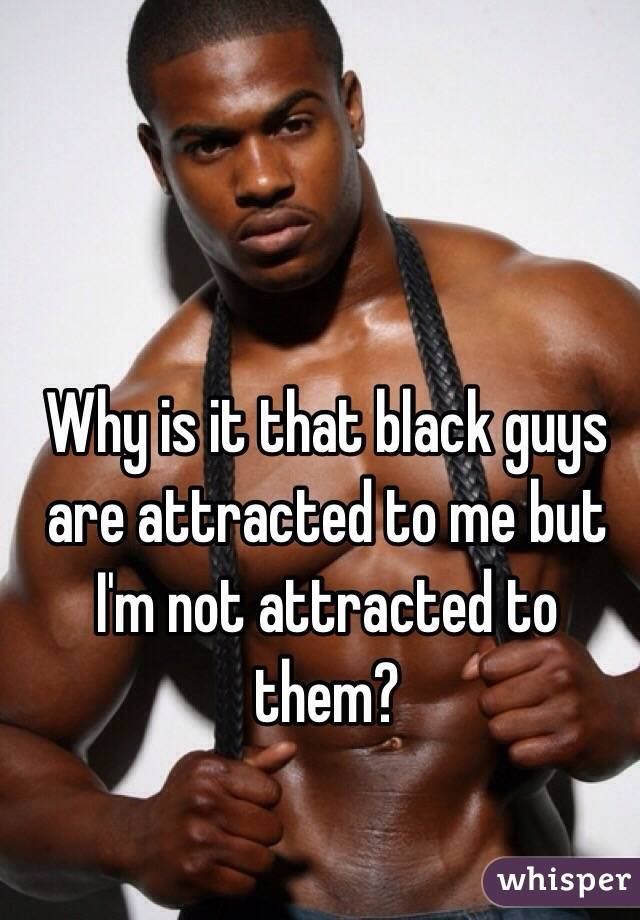 Men Attracted Are Me To Not Why