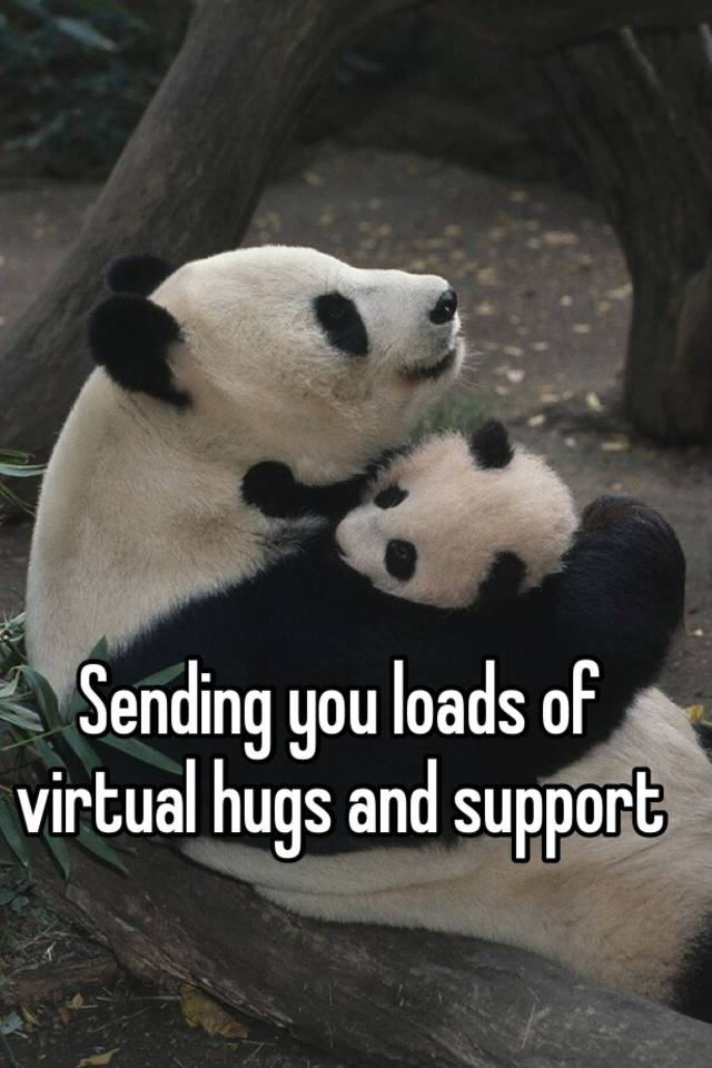 Sending you loads of virtual hugs and support