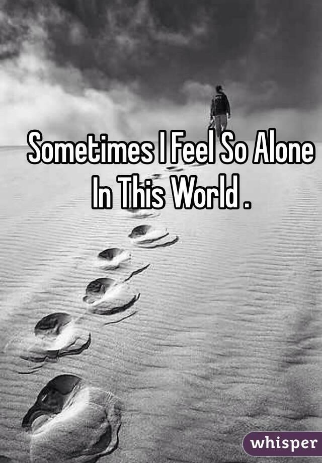 sometimes i feel so alone
