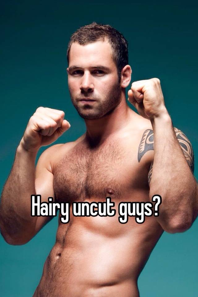 Hairy and uncut