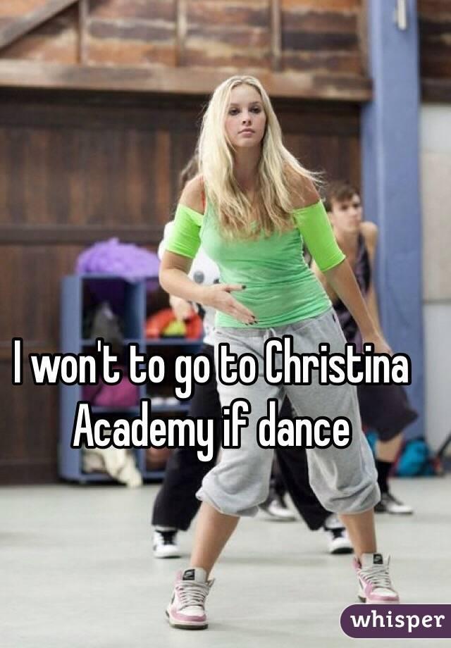 I won't to go to Christina Academy if dance