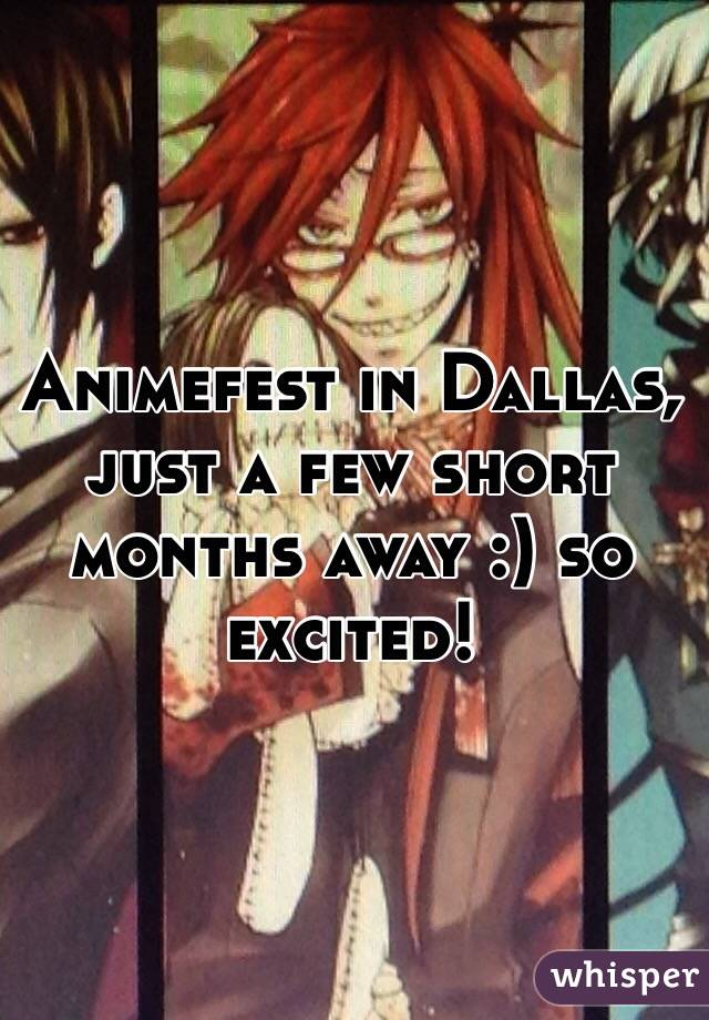 Animefest in Dallas, just a few short months away :) so excited!