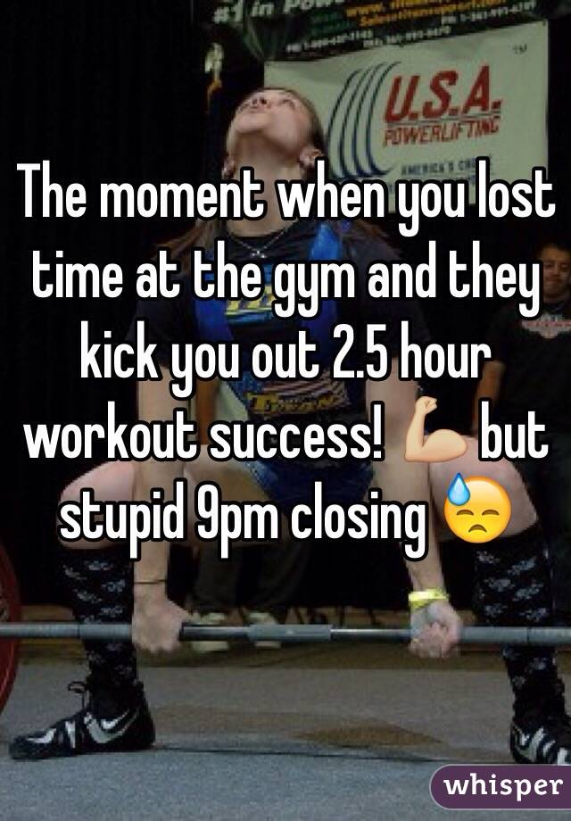 The moment when you lost time at the gym and they kick you out 2.5 hour workout success! 💪🏼 but stupid 9pm closing 😓