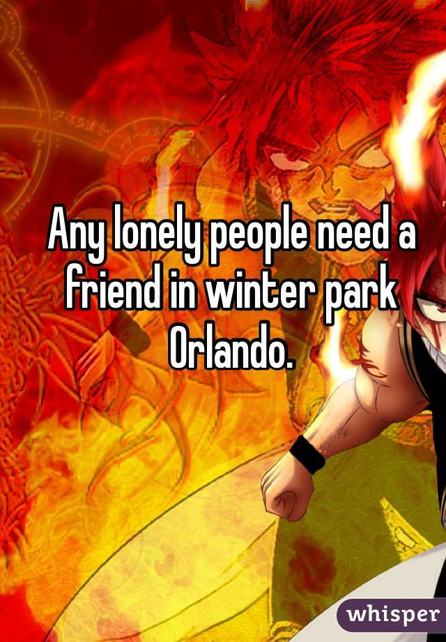 Any lonely people need a friend in winter park Orlando.
