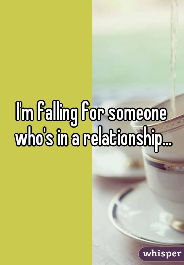 I'm falling for someone who's in a relationship...