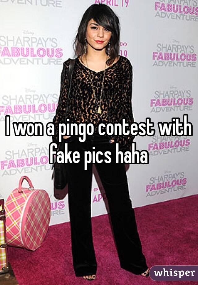 I won a pingo contest with fake pics haha