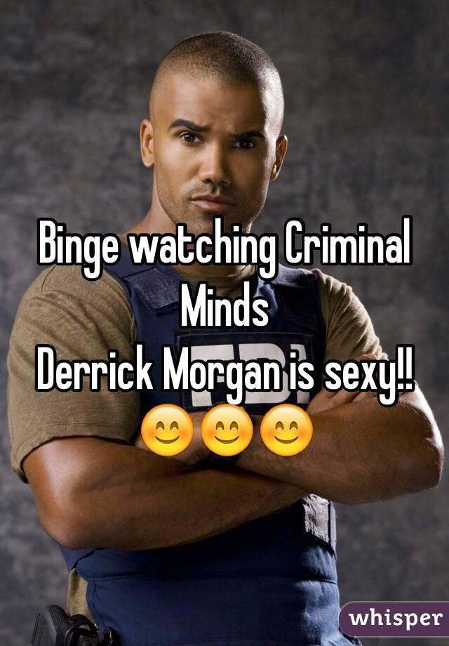 Binge watching Criminal Minds  Derrick Morgan is sexy!! 😊😊😊