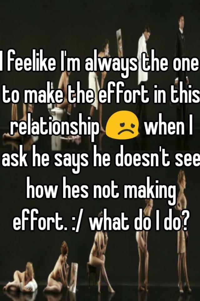 Effort in a relationship-what do I do?