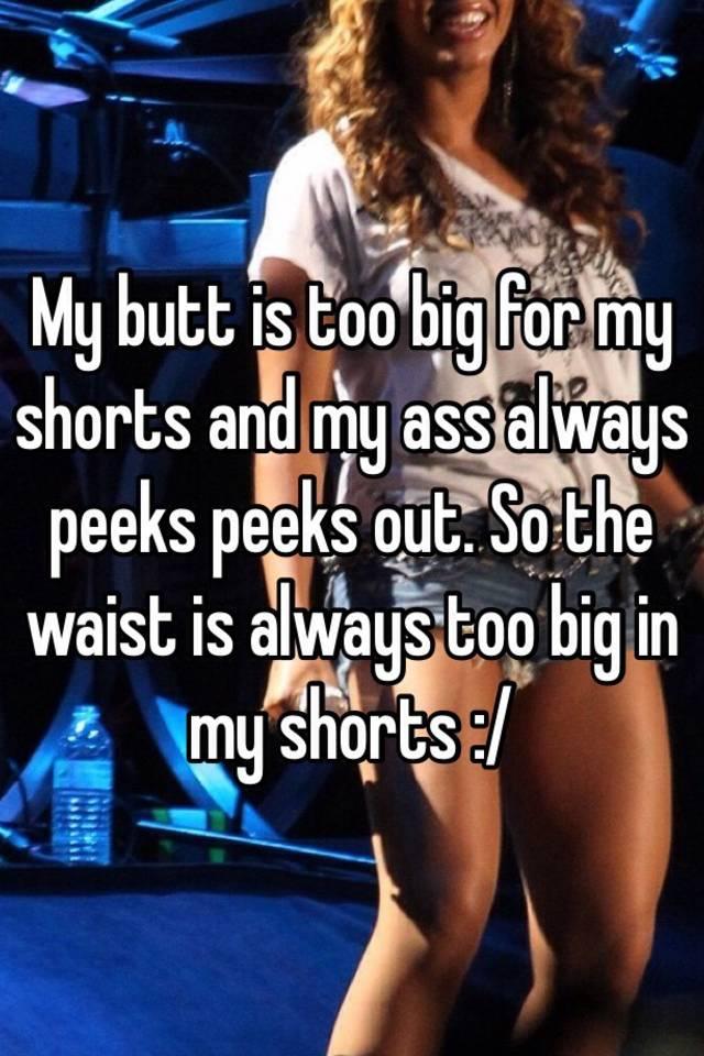 You ass too big all became