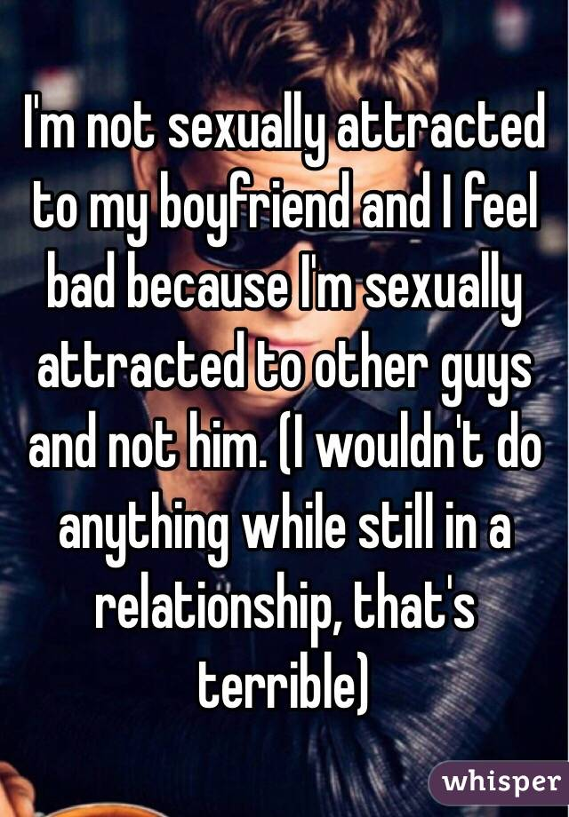 My Attracted To Boyfriend Sexually Not again