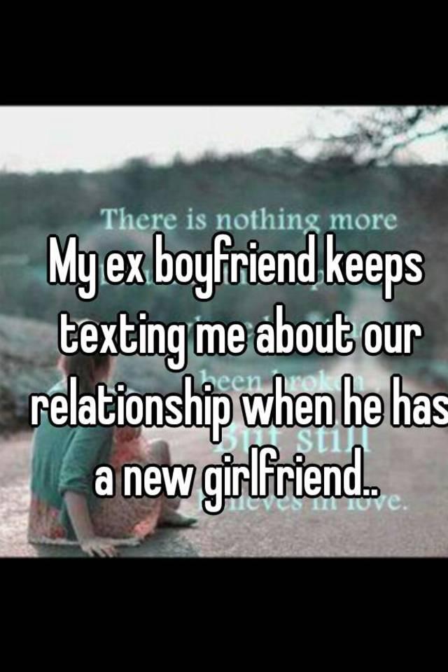 Keeps me texting ex boyfriend my why Why Does