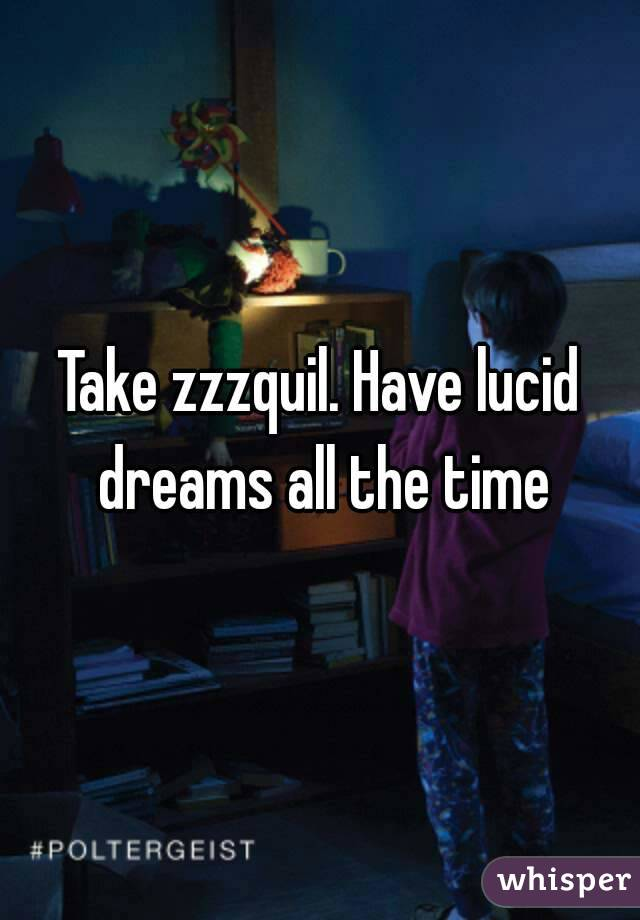 Take Zzzquil Have Lucid Dreams All The Time