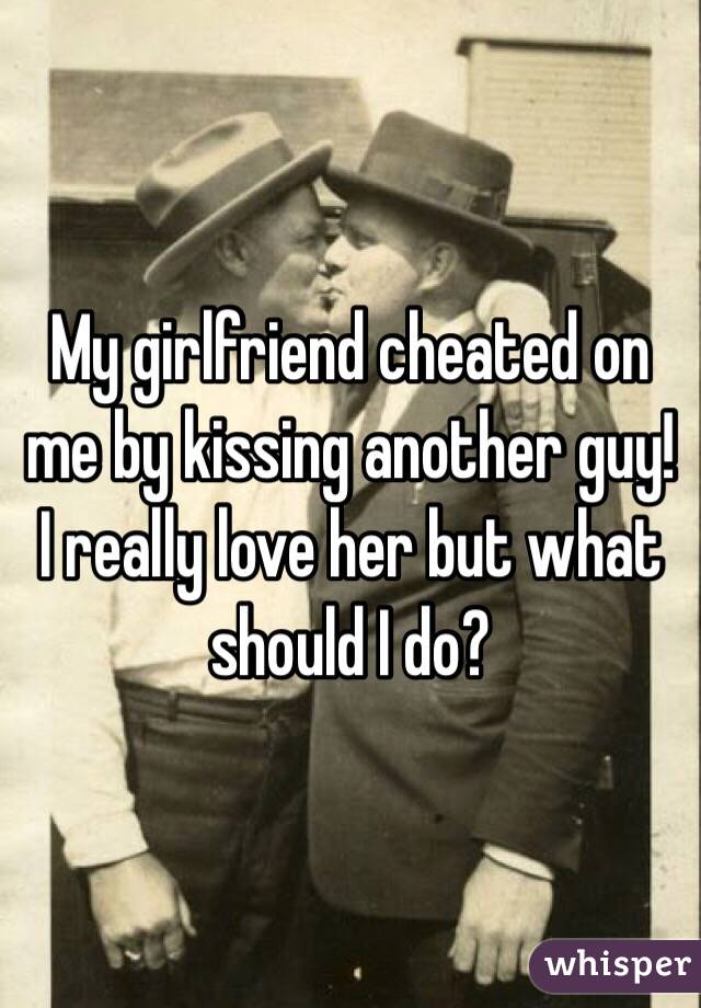 Why Did I Cheat On My Girlfriend That I Love