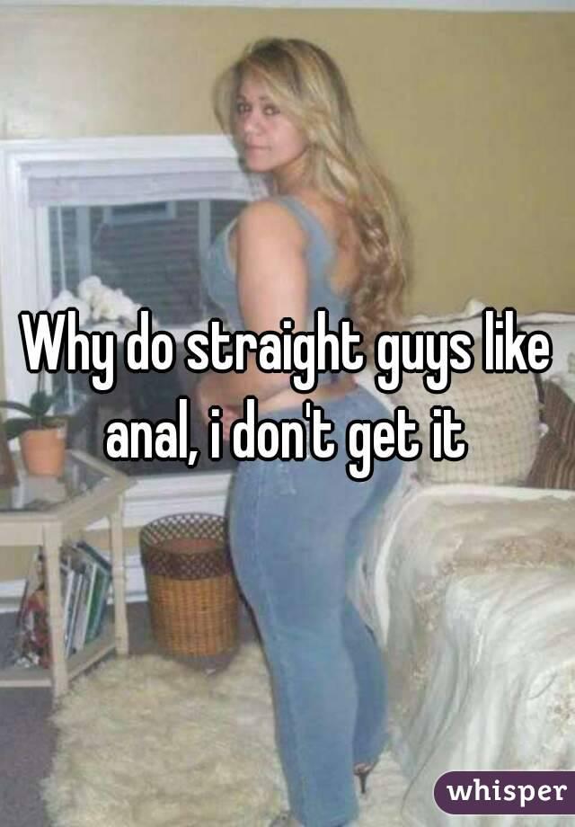 Why do guys like anal
