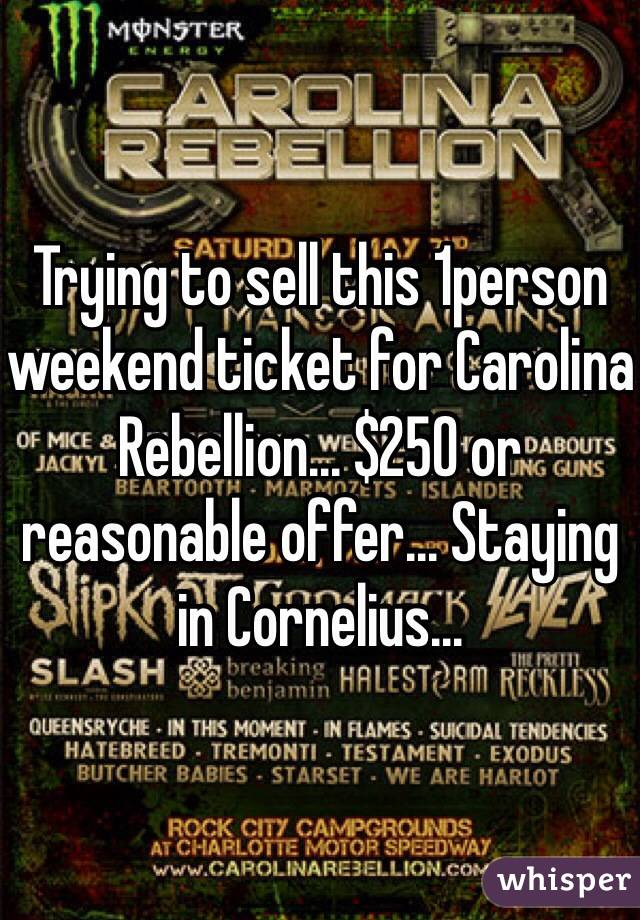 Trying to sell this 1person weekend ticket for Carolina Rebellion... $250 or reasonable offer... Staying in Cornelius...