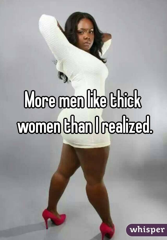 More men like thick women than I realized.