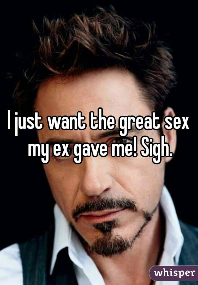 I just want the great sex my ex gave me! Sigh.