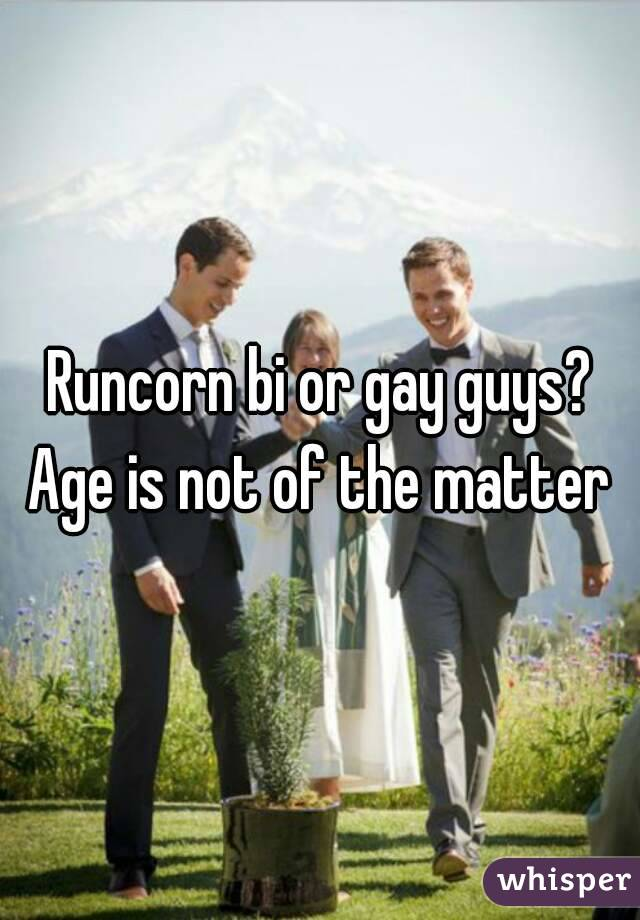 Runcorn bi or gay guys? Age is not of the matter