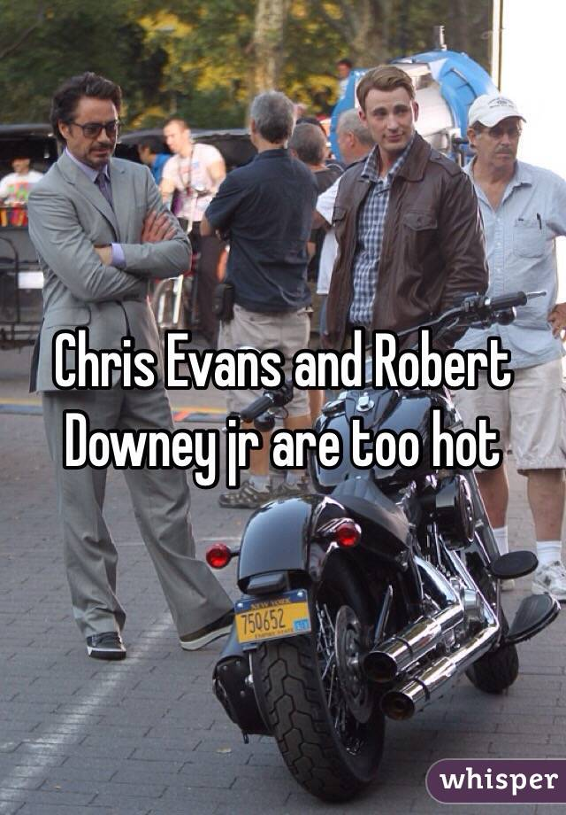 Chris Evans and Robert Downey jr are too hot