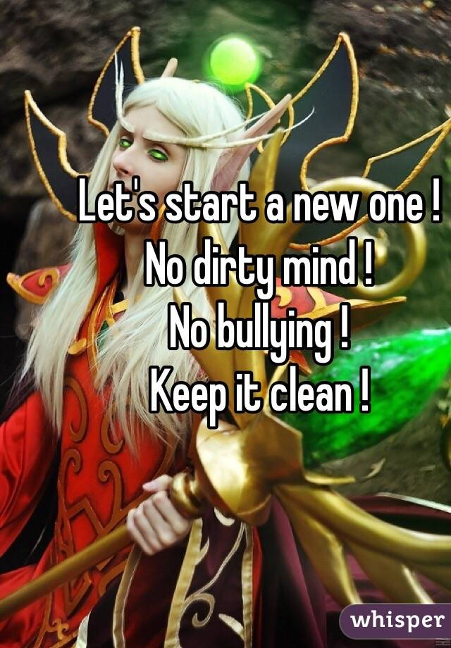 Let's start a new one ! No dirty mind ! No bullying ! Keep it clean !