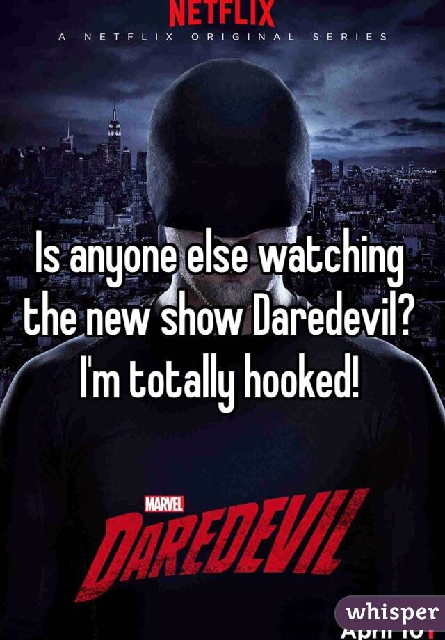 Is anyone else watching the new show Daredevil? I'm totally hooked!