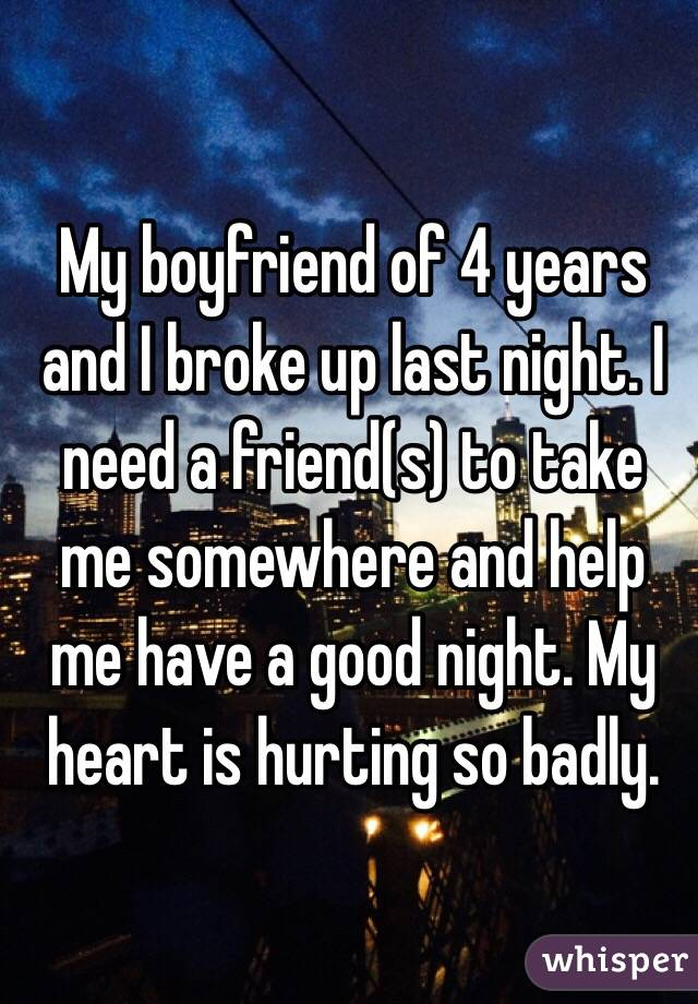 my boyfriend of 4 years broke up with me