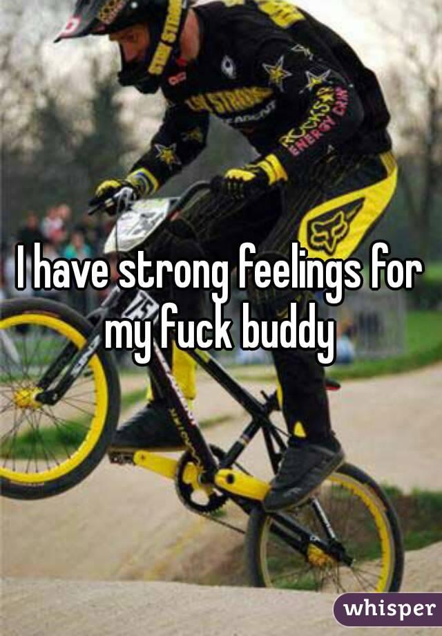 I have strong feelings for my fuck buddy