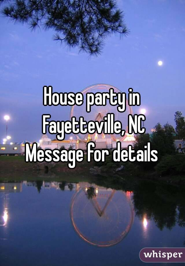 House party in Fayetteville, NC Message for details