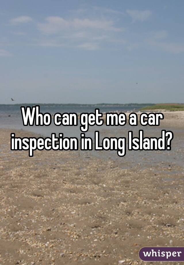 Who can get me a car inspection in Long Island?