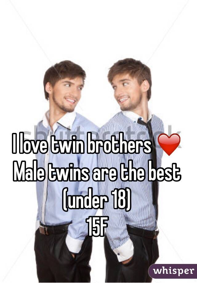 I love twin brothers ❤️  Male twins are the best (under 18) 15F