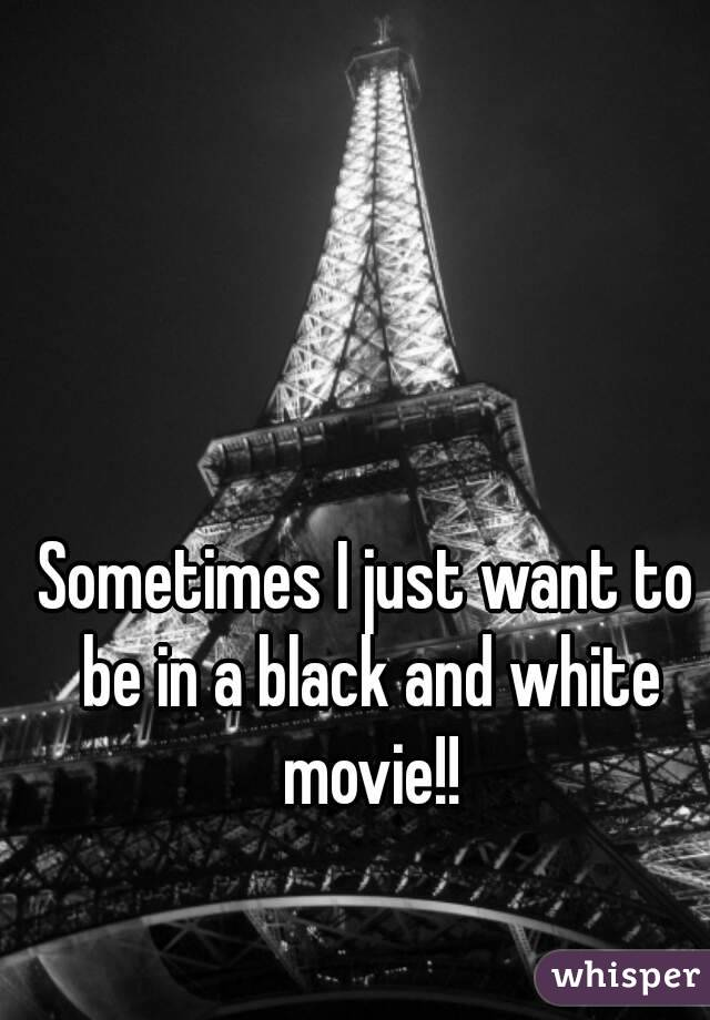 Sometimes I just want to be in a black and white movie!!