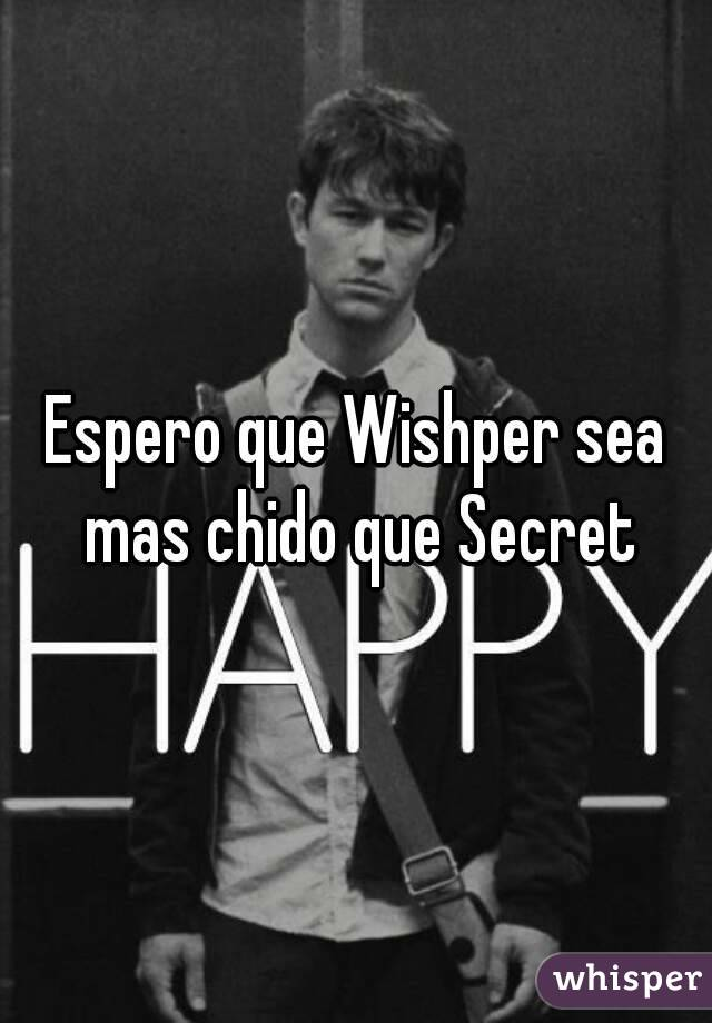 Espero que Wishper sea mas chido que Secret