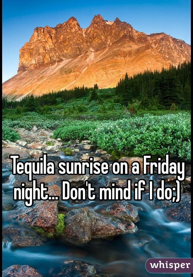 Tequila sunrise on a Friday night... Don't mind if I do;)
