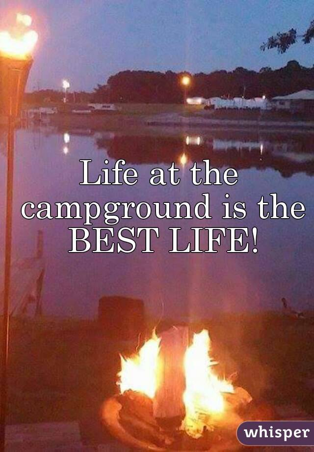 Life at the campground is the BEST LIFE!