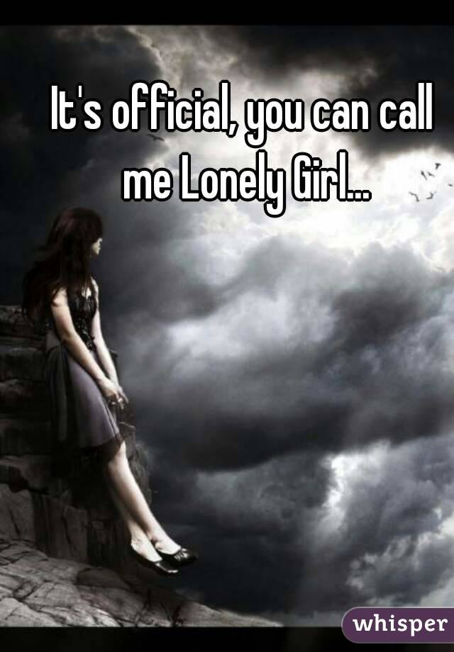 It's official, you can call me Lonely Girl...