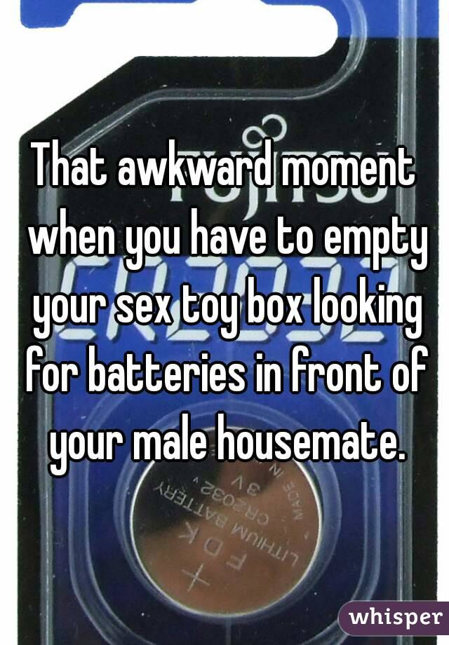That awkward moment when you have to empty your sex toy box looking for batteries in front of your male housemate.