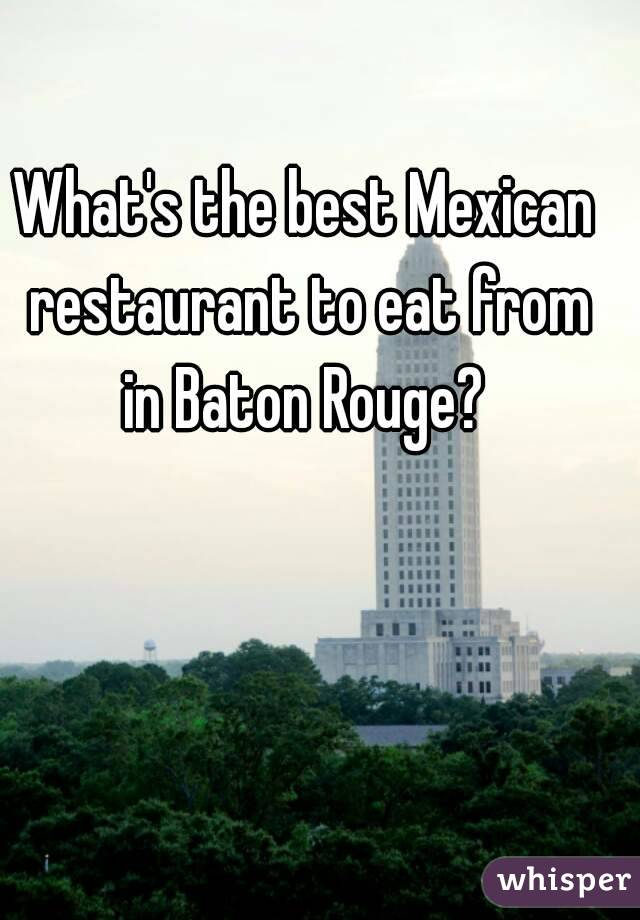 What's the best Mexican restaurant to eat from in Baton Rouge?