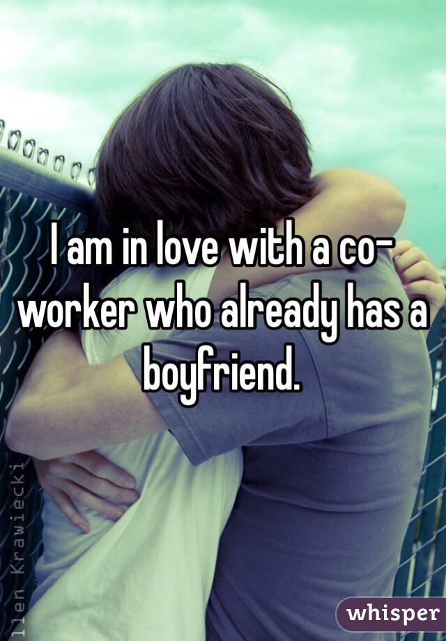 I am in love with a co-worker who already has a boyfriend.