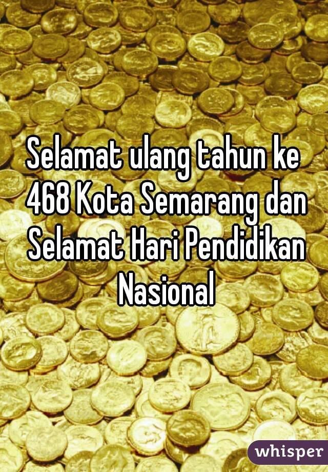 Selamat ulang tahun ke 468 Kota Semarang dan Selamat Hari Pendidikan Nasional