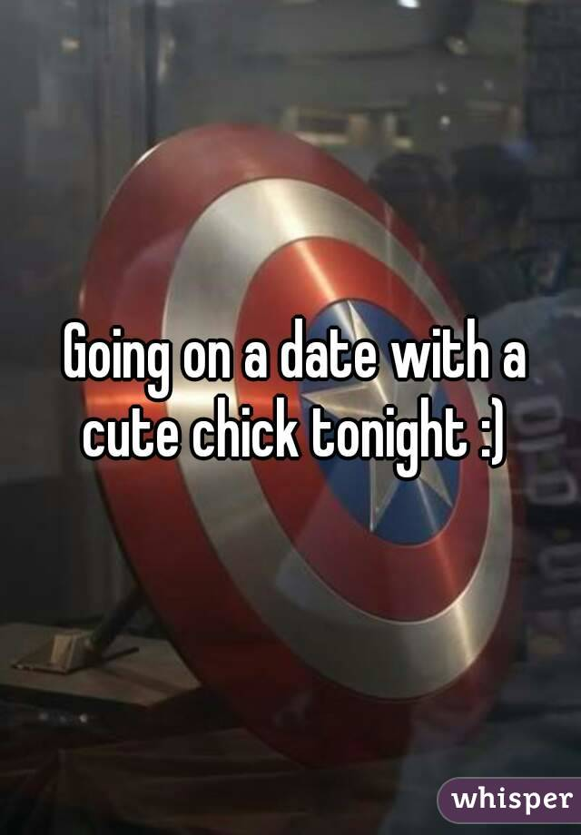 Going on a date with a cute chick tonight :)
