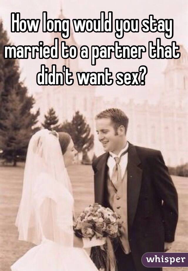 How long would you stay married to a partner that didn't want sex?