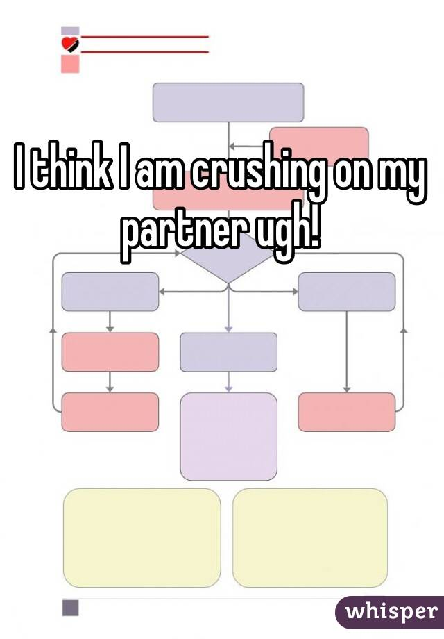 I think I am crushing on my partner ugh!